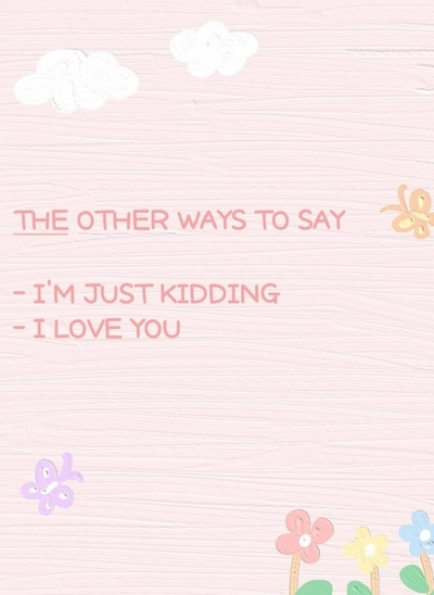 The other ways to say i'm just kidding and i love you  Sampul